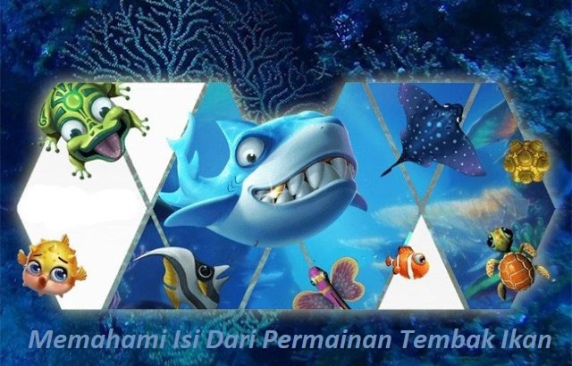 Memahami Isi Dari Permainan Tembak Ikan
