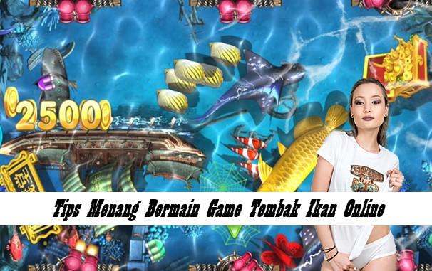 Tips Menang Bermain Game Tembak Ikan Online
